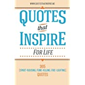 Quotes That Inspire For Life: 365 Spirit-Rousing, Funk-Killing, Fire-Lighting Quotes