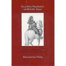 Enea Silvio Piccolomini Nordlich Der Alpen: Akten Des Interdisziplinaren Symposions Vom 18. Bis 19. November 2005 an Der ... Zur Renaissance- Und Humanismusforschung)