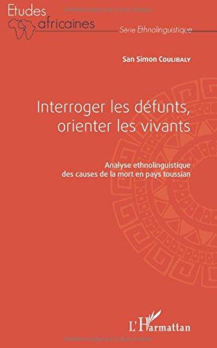 Interroger les défunts, orienter les vivants: Analyse ethnolinguistique des causes de la mort en pays toussian par San Simon Coulibaly