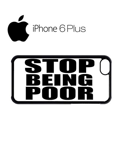 Stop Being Poor Cool Funny Mobile Phone Case Back Cover Hülle Weiß Schwarz for iPhone 6 Plus White Weiß