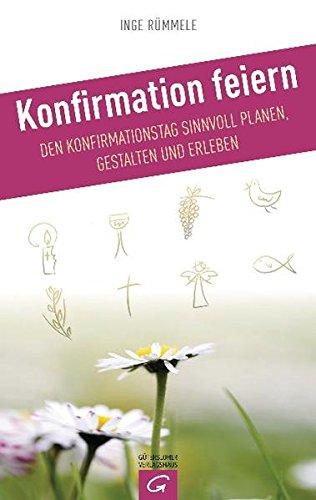 (Konfirmation feiern: Den Konfirmationstag sinnvoll planen, gestalten und erleben)