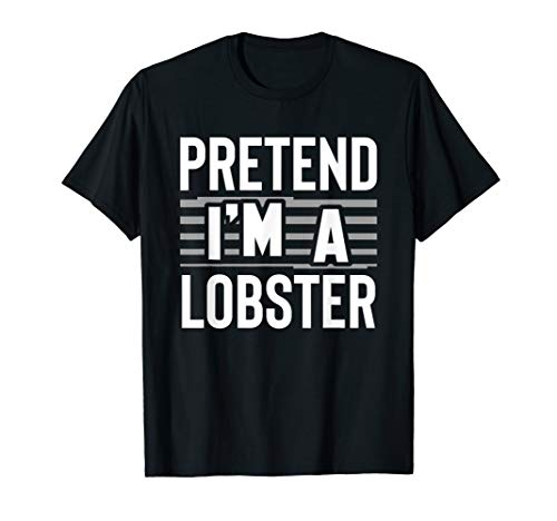 Lobster Lustig Kostüm - Pretend I'm A Lobster Lustiges Helloween Kostüm Geschenk T-Shirt