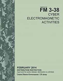 Field Manual FM 3-38 Cyber Electromagnetic Activities February 2014 (English Edition) par [US Army, United States Government]