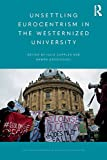 Unsettling Eurocentrism in the Westernized University (Routledge Research in New Postcolonialisms) -