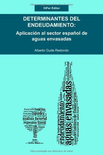 DETERMINANTES DEL ENDEUDAMIENTO: Aplicación al sector español de aguas envasadas por Alberto Gude Redondo