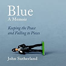 Blue: A Memoir: Keeping the Peace and Falling to Pieces