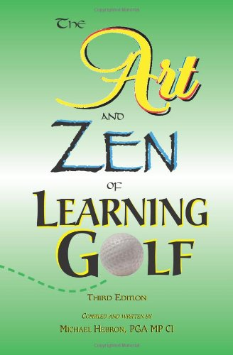 The Art and Zen of Learning Golf, Third Edition por Michael P Hebron