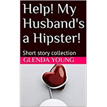 Help! My Husband's a Hipster! : Short story collection