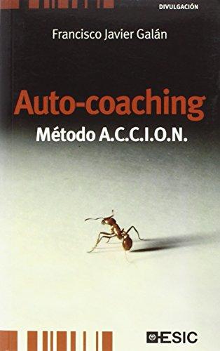 Auto-Coaching. Método A.C.C.I.O.N. (Divulgación) por Francisco Javier González Galán