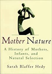 Mother Nature: A History of Mothers, Infants, and Natural Selection by Sarah Hrdy (1999-09-21)