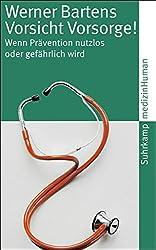 Vorsicht Vorsorge!: Wenn Prävention nutzlos oder gefährlich wird (suhrkamp taschenbuch)