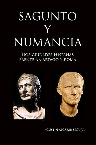 Sagunto y Numancia: Dos Ciudades Hispanas contra Cartago y Roma por Agustin Segura