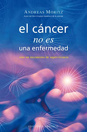 El cáncer no es una enfermedad: sino un mecanismo de supervivencia (SALUD Y VIDA NATURAL) por ANDREAS MORITZ
