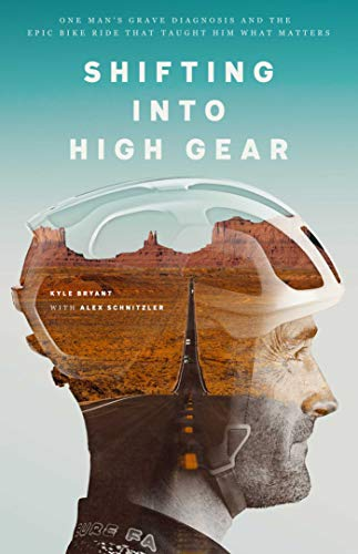 Shifting into High Gear: One Man's Grave Diagnosis and the Epic Bike Ride That Taught Him What Matters (English Edition) -