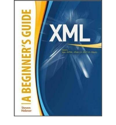 XML: A Beginner's Guide: Go Beyond the Basics with Ajax, XHTML, XPath 2.0, XSLT 2.0 and XQuery (Beginner's Guides (McGraw-Hill)) (Paperback) - Common
