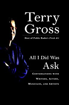 All I Did Was Ask: Conversations with Writers, Actors, Musicians, and Artists (English Edition) par [Gross, Terry]