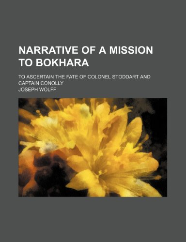 Narrative of a Mission to Bokhara; To Ascertain the Fate of Colonel Stoddart and Captain Conolly