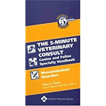 The Five-Minute Veterinary Consult Canine and Feline Specialty Handbook: Musculoskeletal Disorders: Musculoskeletal, Canine and Feline (5-Minute Consult)
