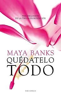 Quédatelo todo par Maya Banks