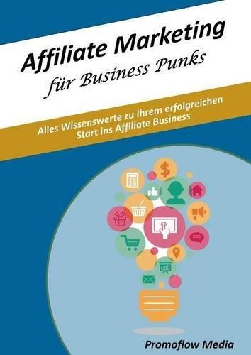 Affiliate Marketing für Business Punks: Alles Wissenwerte zu Ihrem erfolgreichen Start ins Affiliate Business
