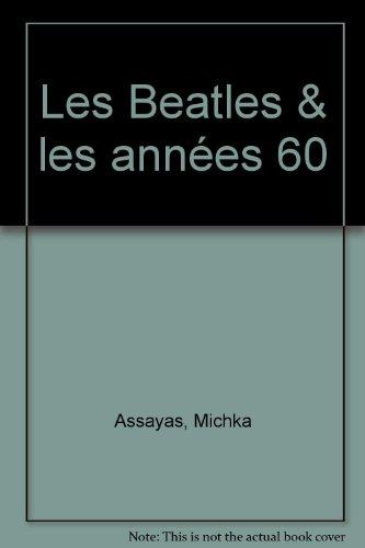 Les Beatles et les années 60 par Michka Assayas