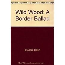 Wild Wood: A Border Ballad