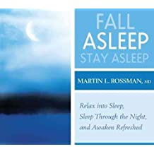 [Fall Asleep, Stay Asleep: Clinically Proven, Guided Visualization Practices] (By: Martin L. Rossman) [published: April, 2010]