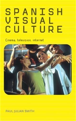 Spanish Visual Culture: Cinema, Television, Internet by Paul Julian Smith (2006-11-30) par Paul Julian Smith