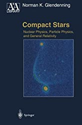 Compact Stars: Nuclear Physics, Particle Physics and General Relativity (Astronomy and Astrophysics Library)