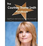 [ THE COURTNEY THORNE SMITH HANDBOOK - EVERYTHING YOU NEED TO KNOW ABOUT COURTNEY THORNE SMITH ] The Courtney Thorne Smith Handbook - Everything You Need to Know about Courtney Thorne Smith By Smith, Emily ( Author ) Feb-2013 [ Paperback ] bei Amazon kaufen