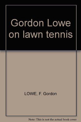 Gordon Lowe on lawn tennis par F. Gordon LOWE