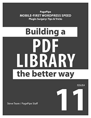 Building a PDF Library the Better Way: Mobile-first WordPress Speed (Plugin Surgery: tips and tricks Book 11) (English Edition) (Wordpress Mobile)