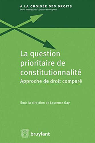 La question prioritaire de constitutionnalité: Approche de droit comparé par Laurence Gay