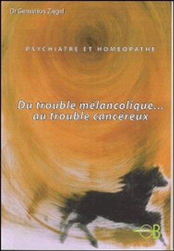 Psychiatre et Homéopathe : Du trouble mélancolique. au trouble cancéreux par Geneviève Ziegel