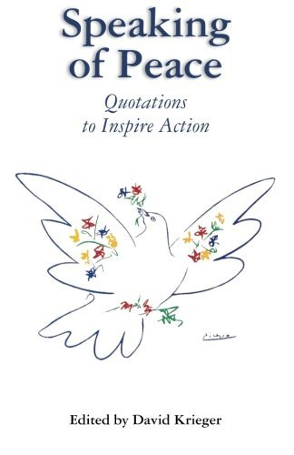 Speaking of Peace: Quotations to Inspire Action by David Krieger Editor (2011-10-25)