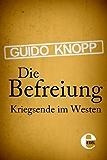 Die Befreiung: Kriegsende im Westen
