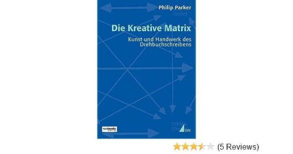 Die Kreative Matrix: Kunst und Handwerk des Drehbuchschreibens ...