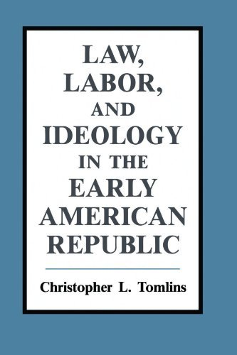 Law, Labor, and Ideology in the Early American Republic by Christopher L. Tomlins (1993-07-01)