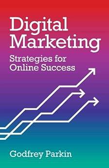 Digital Marketing: Strategies for Online Success by [Parkin, Godfrey]