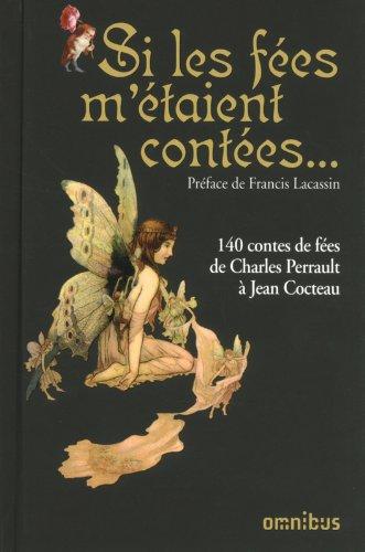 Si les fées m'étaient contées... : 140 contes de fées de Charles Perrault à Jean Cocteau (Jeans Fee)