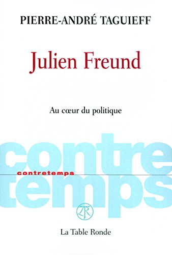 Julien Freund: Au cur du politique