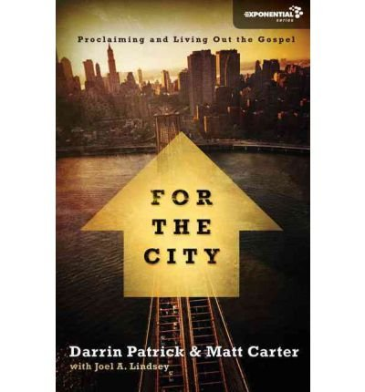By Darrin Patrick ; Matt Carter ; Joel A Lindsey ( Author ) [ For the City: Proclaiming and Living Out the Gospel Exponential By May-2011 Paperback