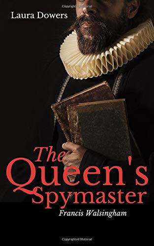 The Queen's Spymaster: Sir Francis Walsingham: Volume 3 (The Tudor Court) por Laura Dowers