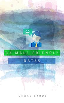 39 Male Friendly Dates (Dating Ideas for the Modern Dater Book 20) (English Edition) von [Cyrus, Drake]