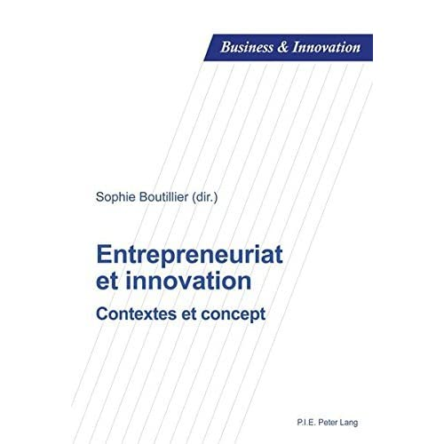 Entrepreneuriat et innovation: Contextes et concept (Business and Innovation t. 16)