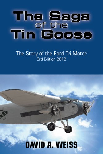 the-saga-of-the-tin-goose-the-story-of-the-ford-tri-motor-3rd-edition-2012-english-edition