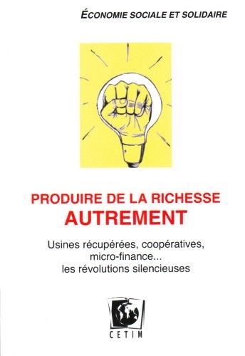 Produire de la richesse autrement : Usines récupérées, coopératives, micro-finance... les révolutions silencieuses