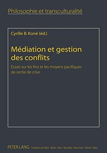 Mediation Et Gestion Des Conflits: Essais Sur Les Fins Et Les Moyens Pacifiques De Sortie De Crise
