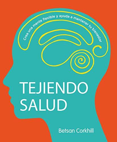 Tejiendo Salud: Crea una mente flexible y ayuda a mantener tu bienestar (Spanish Edition)