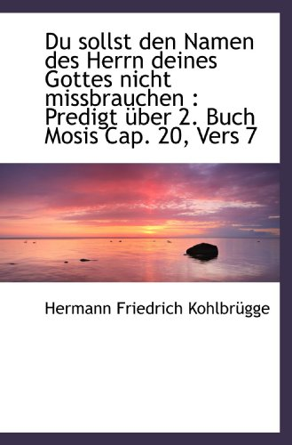 Du sollst den Namen des Herrn deines Gottes nicht missbrauchen : Predigt über 2. Buch Mosis Cap. 20, - Gott Cap